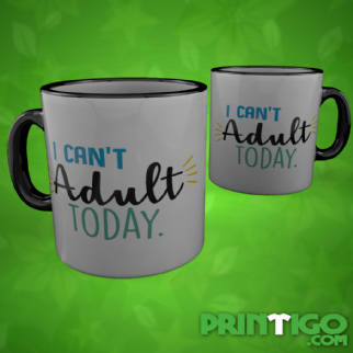 I Can't adult today, Mug
